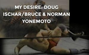 My Desire: Doug Ischar/ Bruce and Norman Yonemoto